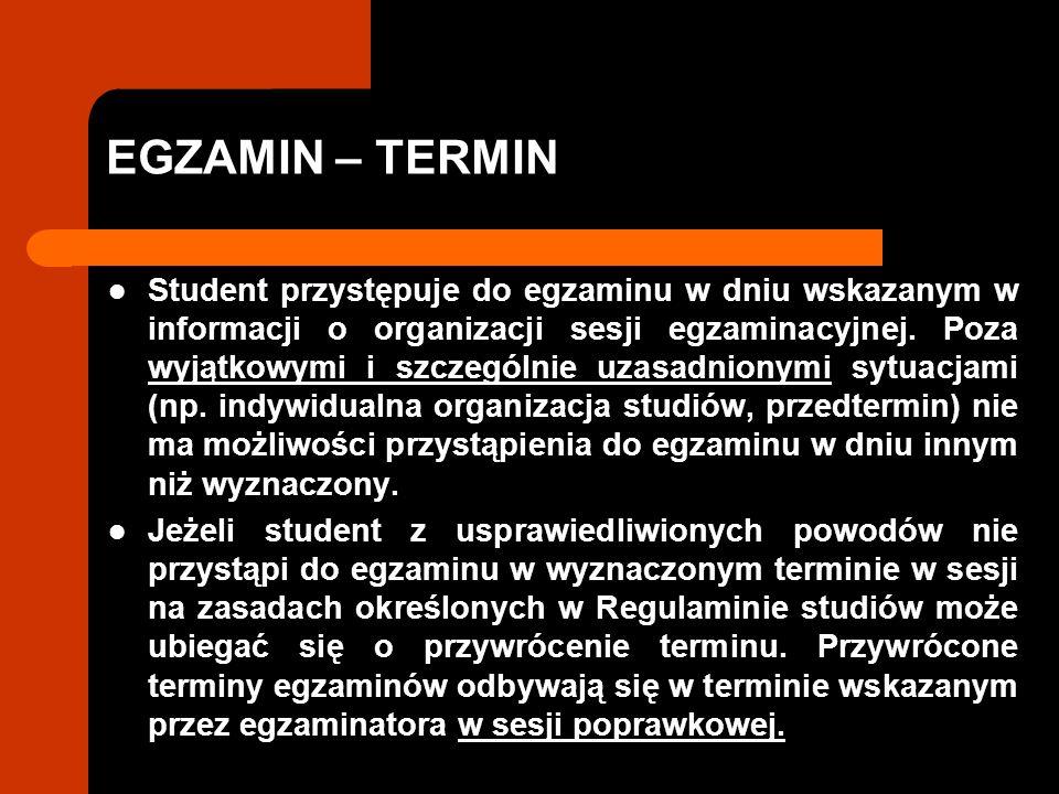 EGZAMIN – TERMIN Student przystępuje do egzaminu w dniu wskazanym w informacji o organizacji sesji egzaminacyjnej.