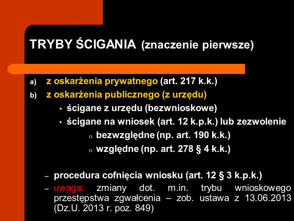 TRYBY ŚCIGANIA (znaczenie pierwsze) a) z oskarżenia prywatnego (art.