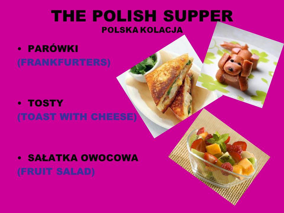 THE POLISH SUPPER POLSKA KOLACJA PARÓWKI (FRANKFURTERS) TOSTY (TOAST WITH CHEESE) SAŁATKA OWOCOWA (FRUIT SALAD)