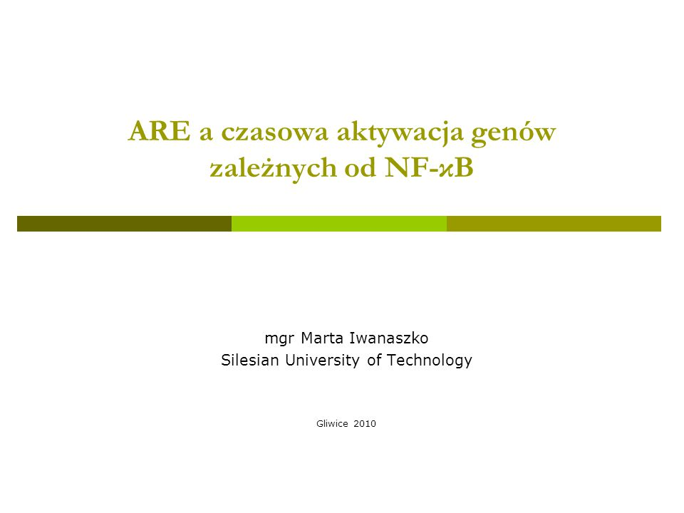 ARE a czasowa aktywacja genów zależnych od NF-κB mgr Marta Iwanaszko Silesian University of Technology Gliwice 2010