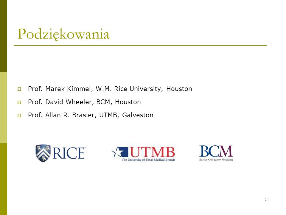 21 Podziękowania  Prof. Marek Kimmel, W.M. Rice University, Houston  Prof.