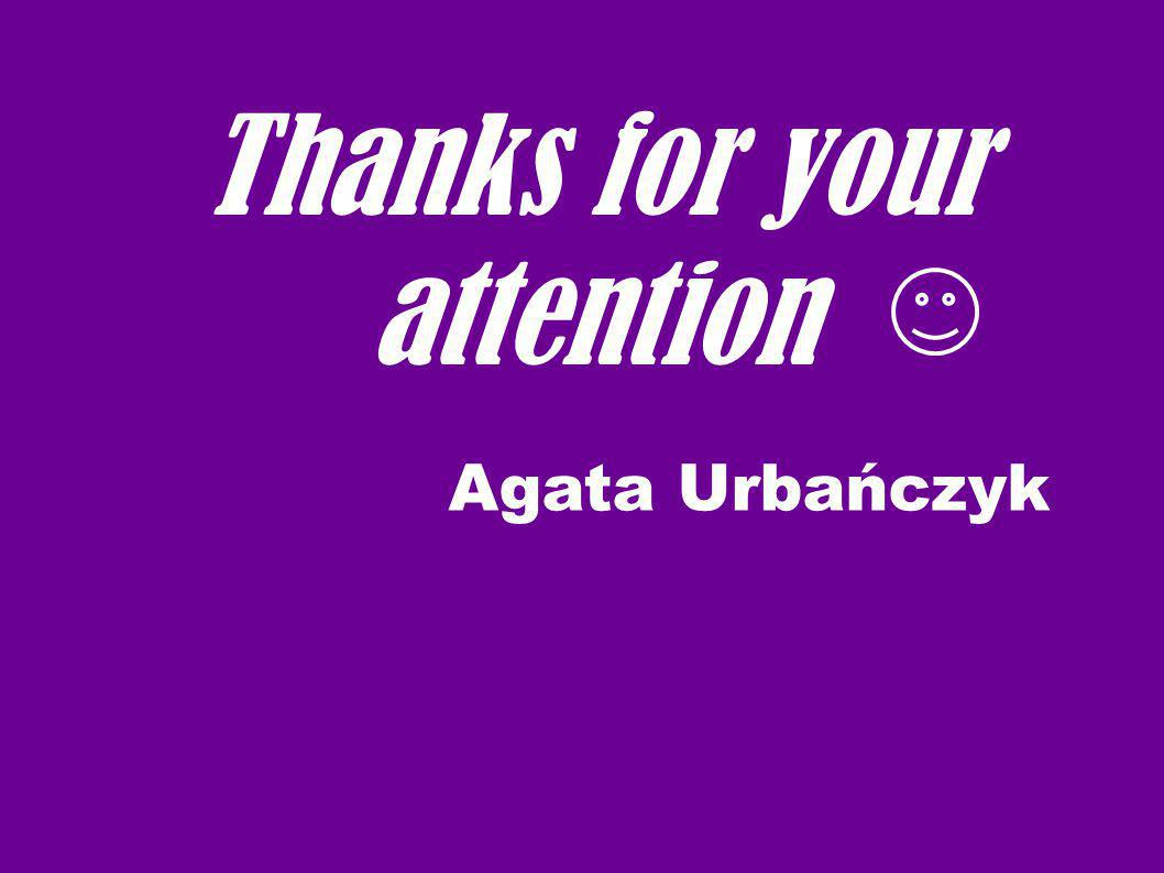 Thanks for your attention Agata Urbańczyk