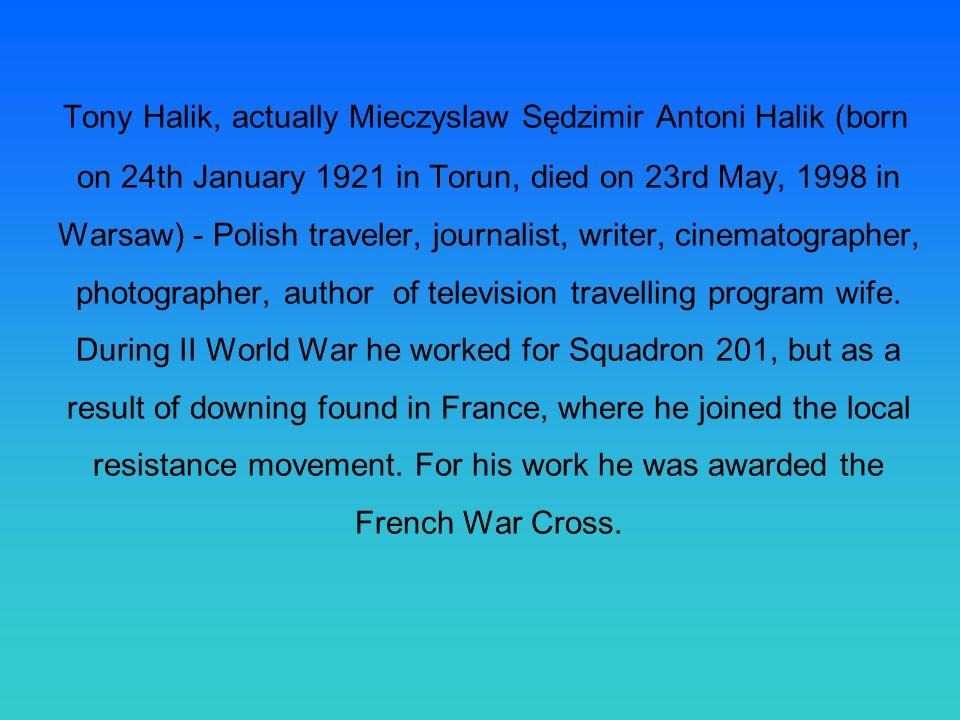 Tony Halik, actually Mieczyslaw Sędzimir Antoni Halik (born on 24th January 1921 in Torun, died on 23rd May, 1998 in Warsaw) - Polish traveler, journa