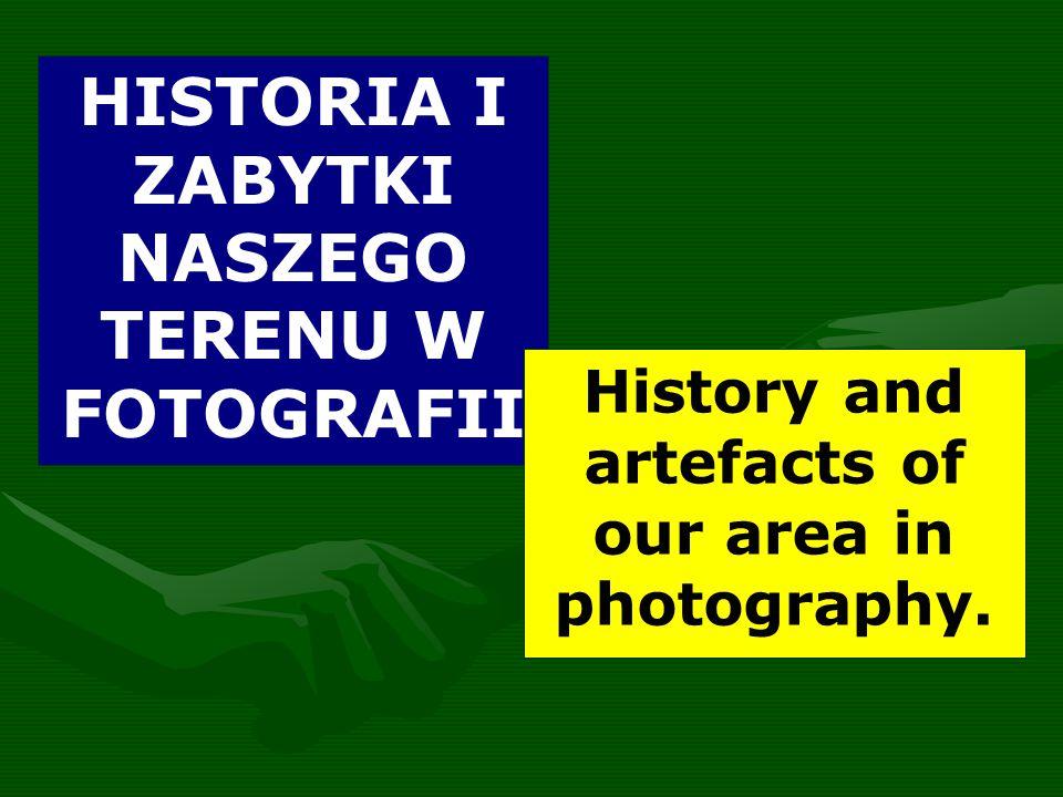 HISTORIA I ZABYTKI NASZEGO TERENU W FOTOGRAFII History and artefacts of our area in photography.