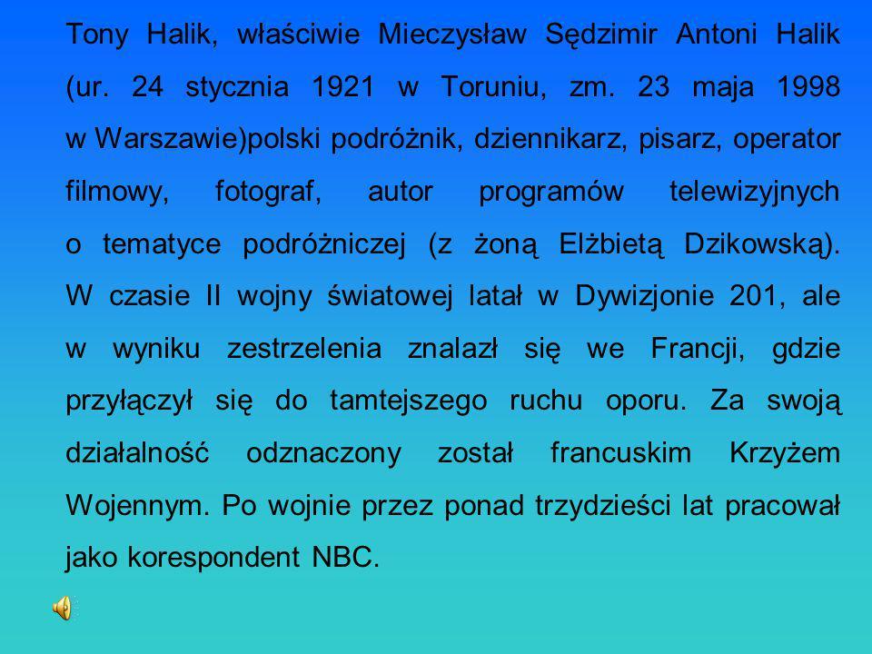 Tony Halik, właściwie Mieczysław Sędzimir Antoni Halik (ur. 24 stycznia 1921 w Toruniu, zm. 23 maja 1998 w Warszawie)polski podróżnik, dziennikarz, pi