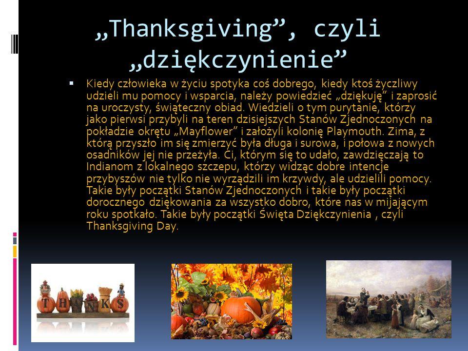 """""""Thanksgiving"""", czyli """"dziękczynienie""""  Kiedy człowieka w życiu spotyka coś dobrego, kiedy ktoś życzliwy udzieli mu pomocy i wsparcia, należy powiedz"""