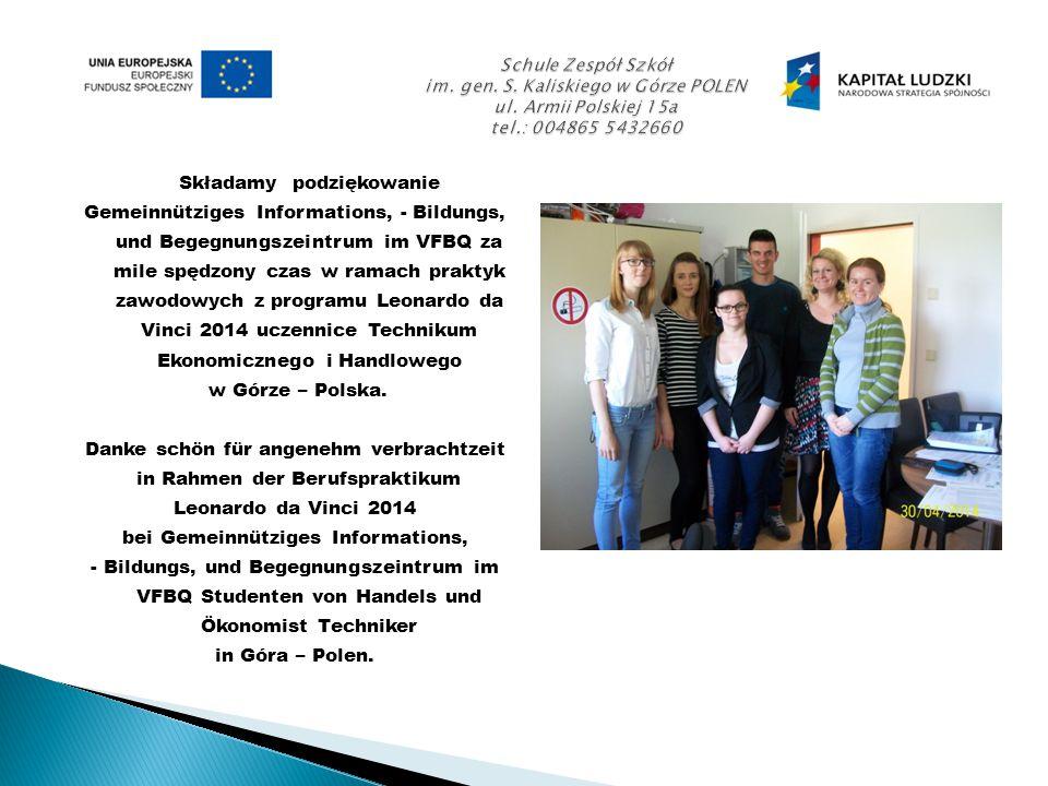 Składamy podziękowanie Gemeinnütziges Informations, - Bildungs, und Begegnungszeintrum im VFBQ za mile spędzony czas w ramach praktyk zawodowych z programu Leonardo da Vinci 2014 uczennice Technikum Ekonomicznego i Handlowego w Górze – Polska.