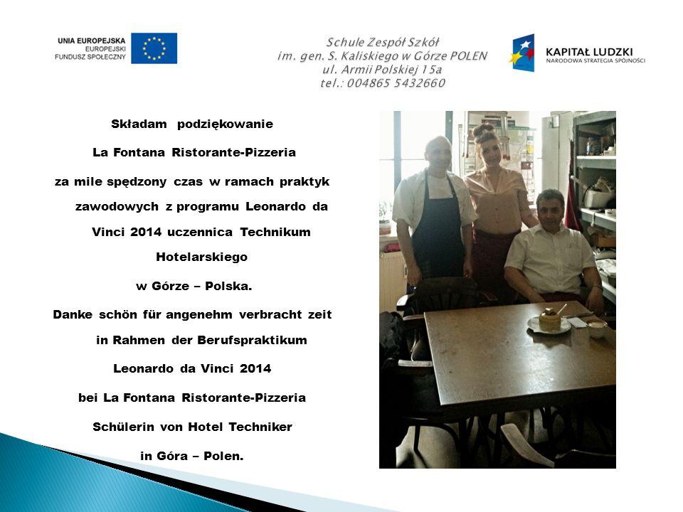 Składam podziękowanie La Fontana Ristorante-Pizzeria za mile spędzony czas w ramach praktyk zawodowych z programu Leonardo da Vinci 2014 uczennica Technikum Hotelarskiego w Górze – Polska.