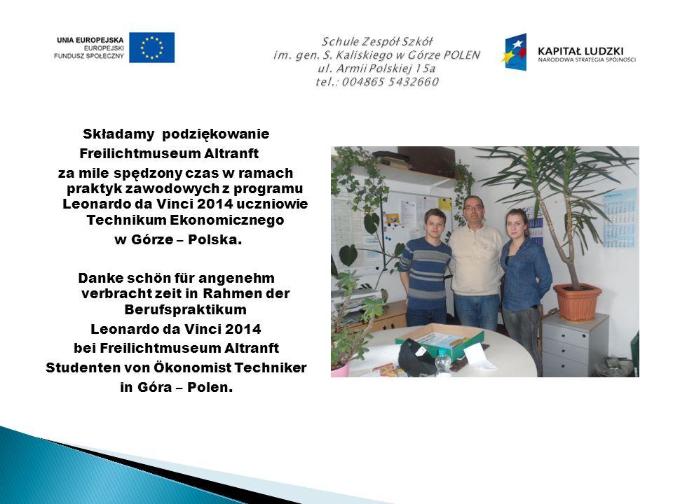 Składamy podziękowanie Freilichtmuseum Altranft za mile spędzony czas w ramach praktyk zawodowych z programu Leonardo da Vinci 2014 uczniowie Technikum Ekonomicznego w Górze – Polska.
