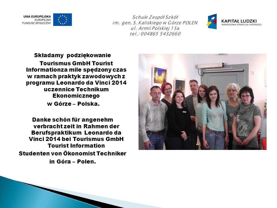 Składamy podziękowanie Tourismus GmbH Tourist Informationza mile spędzony czas w ramach praktyk zawodowych z programu Leonardo da Vinci 2014 uczennice Technikum Ekonomicznego w Górze – Polska.