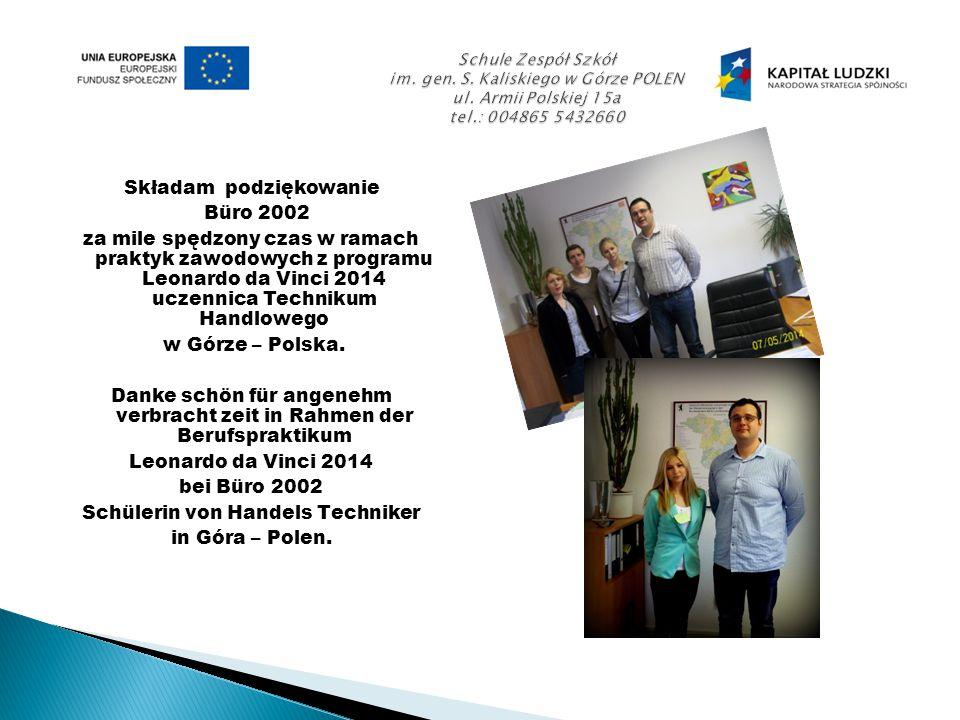 Składam podziękowanie Büro 2002 za mile spędzony czas w ramach praktyk zawodowych z programu Leonardo da Vinci 2014 uczennica Technikum Handlowego w Górze – Polska.