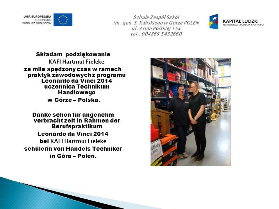 Składam podziękowanie KAFI Hartmut Fieleke za mile spędzony czas w ramach praktyk zawodowych z programu Leonardo da Vinci 2014 uczennica Technikum Handlowego w Górze – Polska.