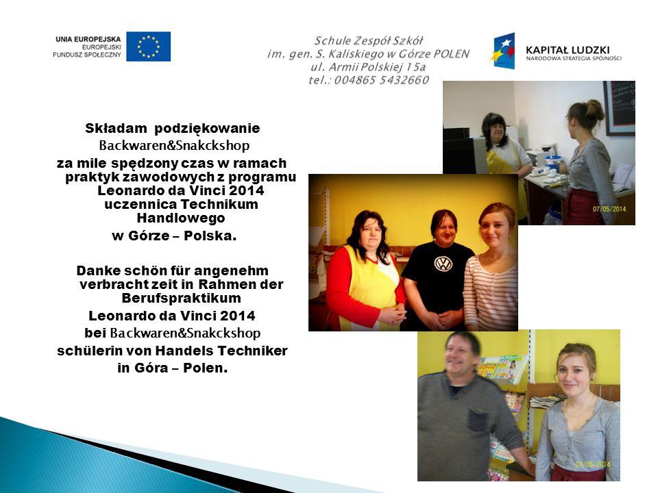 Składam podziękowanie Backwaren&Snakckshop za mile spędzony czas w ramach praktyk zawodowych z programu Leonardo da Vinci 2014 uczennica Technikum Handlowego w Górze – Polska.
