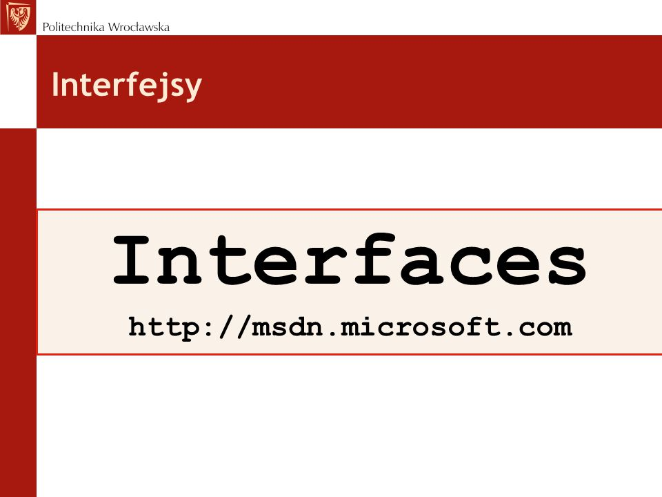 Interfejsy Interfaces http://msdn.microsoft.com