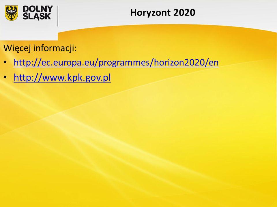 Horyzont 2020 Więcej informacji: http://ec.europa.eu/programmes/horizon2020/en http://www.kpk.gov.pl
