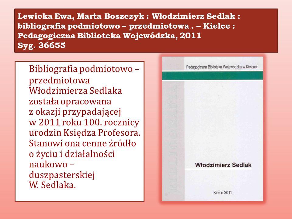 Lewicka Ewa, Marta Boszczyk : Włodzimierz Sedlak : bibliografia podmiotowo – przedmiotowa. – Kielce : Pedagogiczna Biblioteka Wojewódzka, 2011 Syg. 36