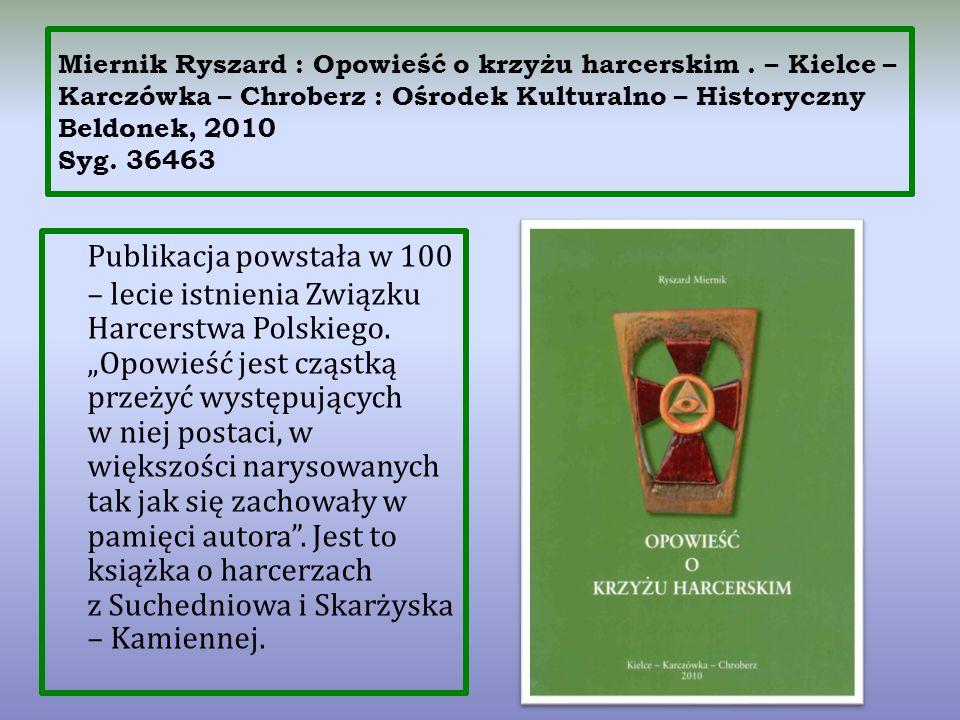 Miernik Ryszard : Opowieść o krzyżu harcerskim. – Kielce – Karczówka – Chroberz : Ośrodek Kulturalno – Historyczny Beldonek, 2010 Syg. 36463 Publikacj