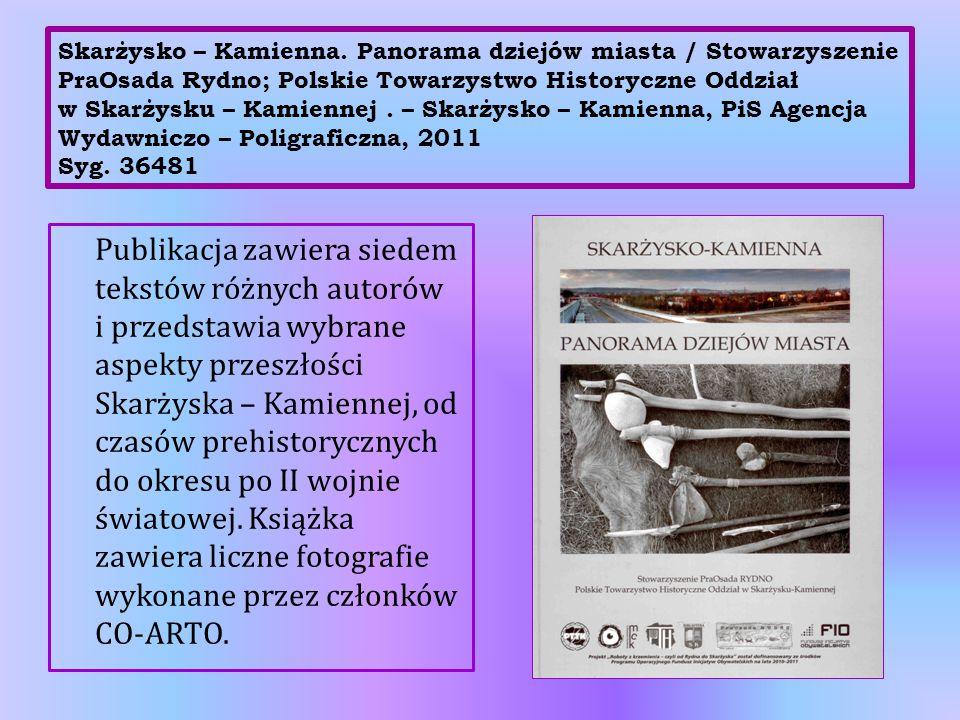 Skarżysko – Kamienna. Panorama dziejów miasta / Stowarzyszenie PraOsada Rydno; Polskie Towarzystwo Historyczne Oddział w Skarżysku – Kamiennej. – Skar