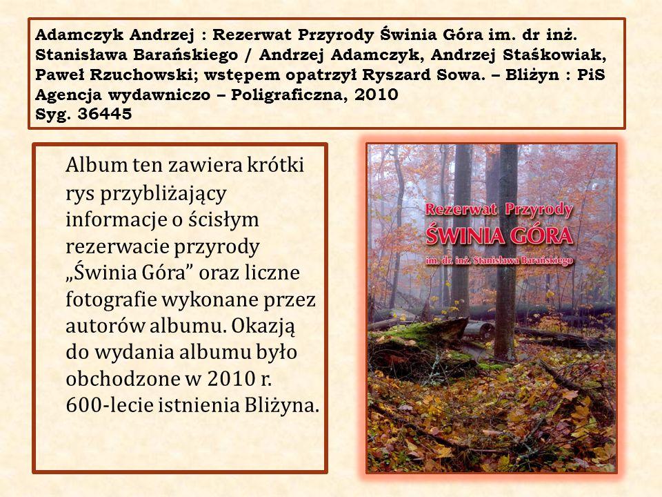 Adamczyk Andrzej : Rezerwat Przyrody Świnia Góra im. dr inż. Stanisława Barańskiego / Andrzej Adamczyk, Andrzej Staśkowiak, Paweł Rzuchowski; wstępem