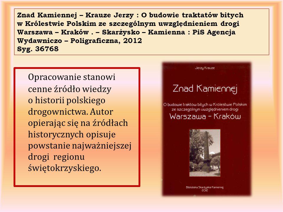 Znad Kamiennej – Krauze Jerzy : O budowie traktatów bitych w Królestwie Polskim ze szczególnym uwzględnieniem drogi Warszawa – Kraków. – Skarżysko – K