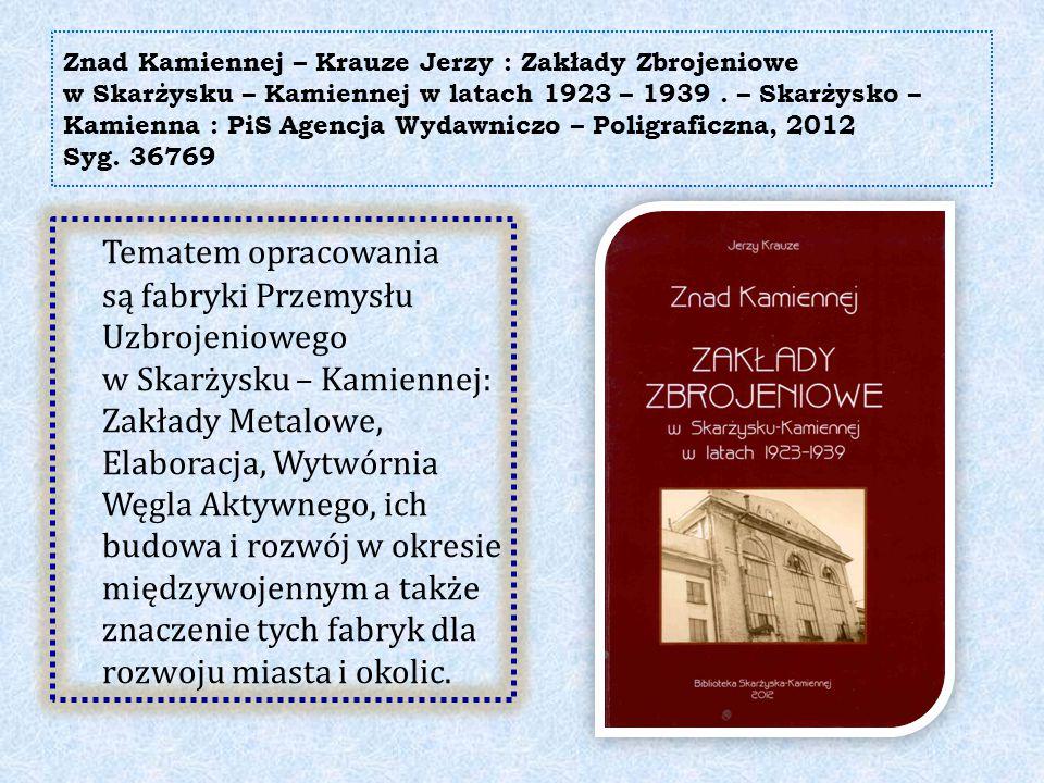 Znad Kamiennej – Krauze Jerzy : Zakłady Zbrojeniowe w Skarżysku – Kamiennej w latach 1923 – 1939. – Skarżysko – Kamienna : PiS Agencja Wydawniczo – Po