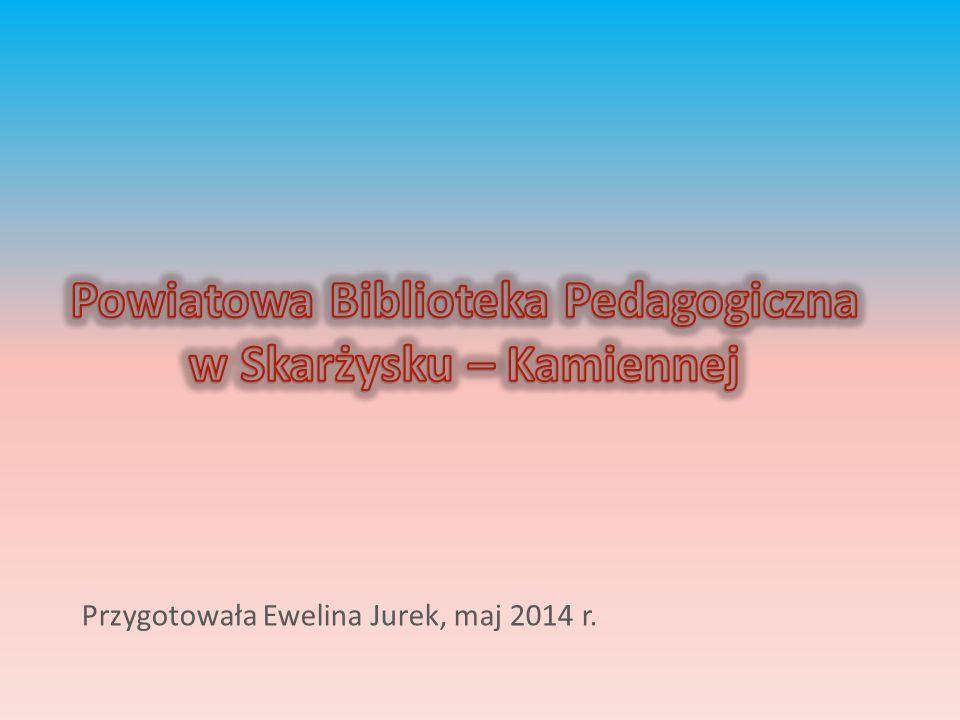 Przygotowała Ewelina Jurek, maj 2014 r.
