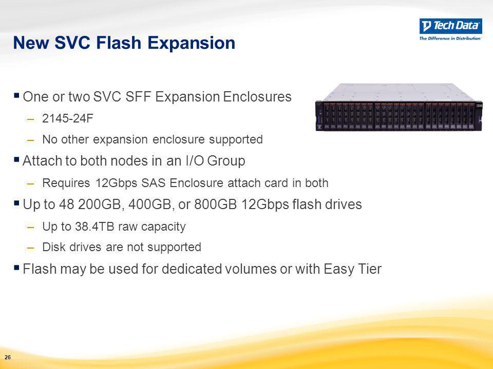 New SVC Flash Expansion  One or two SVC SFF Expansion Enclosures –2145-24F –No other expansion enclosure supported  Attach to both nodes in an I/O G