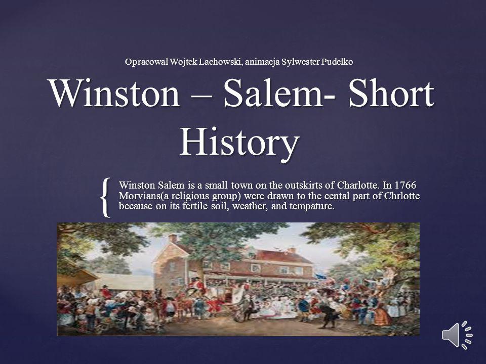 { Opracował Wojtek Lachowski, animacja Sylwester Pudełko Winston – Salem- Short History Winston Salem is a small town on the outskirts of Charlotte.