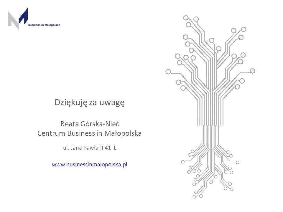 www.businessinmalopolska.com Dziękuję za uwagę Beata Górska-Nieć Centrum Business in Małopolska ul. Jana Pawła II 41 L www.businessinmalopolska.pl