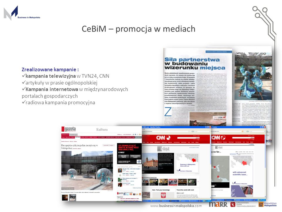 www.businessinmalopolska.com Zrealizowane kampanie : kampania telewizyjna w TVN24, CNN artykuły w prasie ogólnopolskiej Kampania internetowa w międzyn
