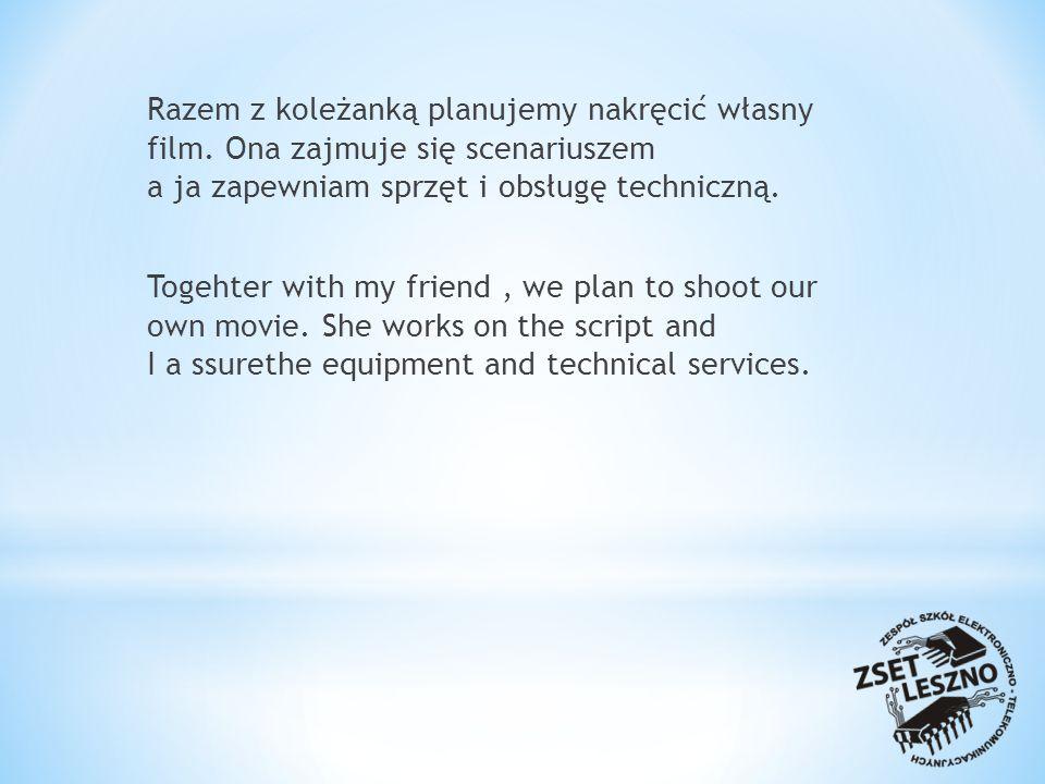 Razem z koleżanką planujemy nakręcić własny film.