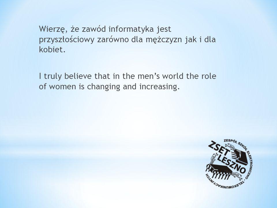 Wierzę, że zawód informatyka jest przyszłościowy zarówno dla mężczyzn jak i dla kobiet.