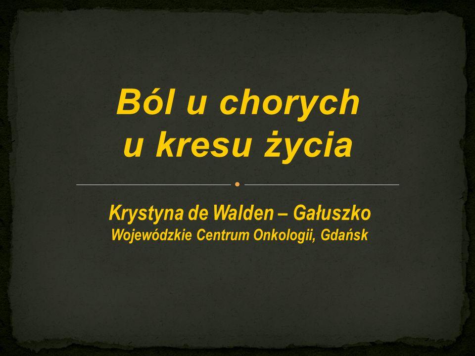 Ból u chorych u kresu życia Krystyna de Walden – Gałuszko Wojewódzkie Centrum Onkologii, Gdańsk