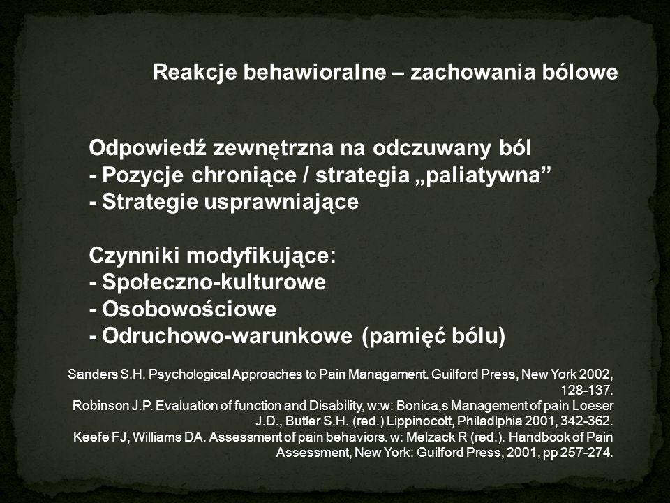 """Reakcje behawioralne – zachowania bólowe Odpowiedź zewnętrzna na odczuwany ból - Pozycje chroniące / strategia """"paliatywna - Strategie usprawniające Czynniki modyfikujące: - Społeczno-kulturowe - Osobowościowe - Odruchowo-warunkowe (pamięć bólu) Sanders S.H."""