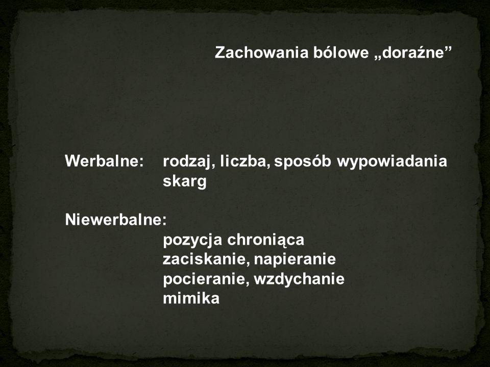 """Zachowania bólowe """"doraźne Werbalne: rodzaj, liczba, sposób wypowiadania skarg Niewerbalne: pozycja chroniąca zaciskanie, napieranie pocieranie, wzdychanie mimika"""