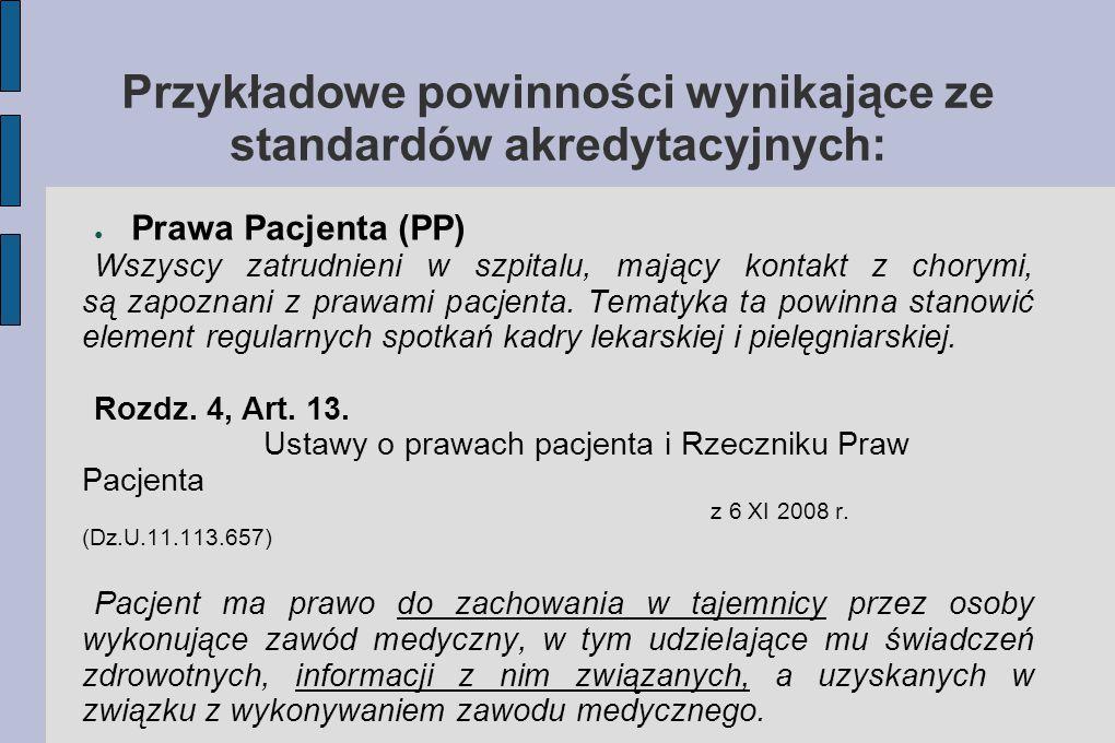 Przykładowe powinności wynikające ze standardów akredytacyjnych: ● Prawa Pacjenta (PP) Wszyscy zatrudnieni w szpitalu, mający kontakt z chorymi, są za
