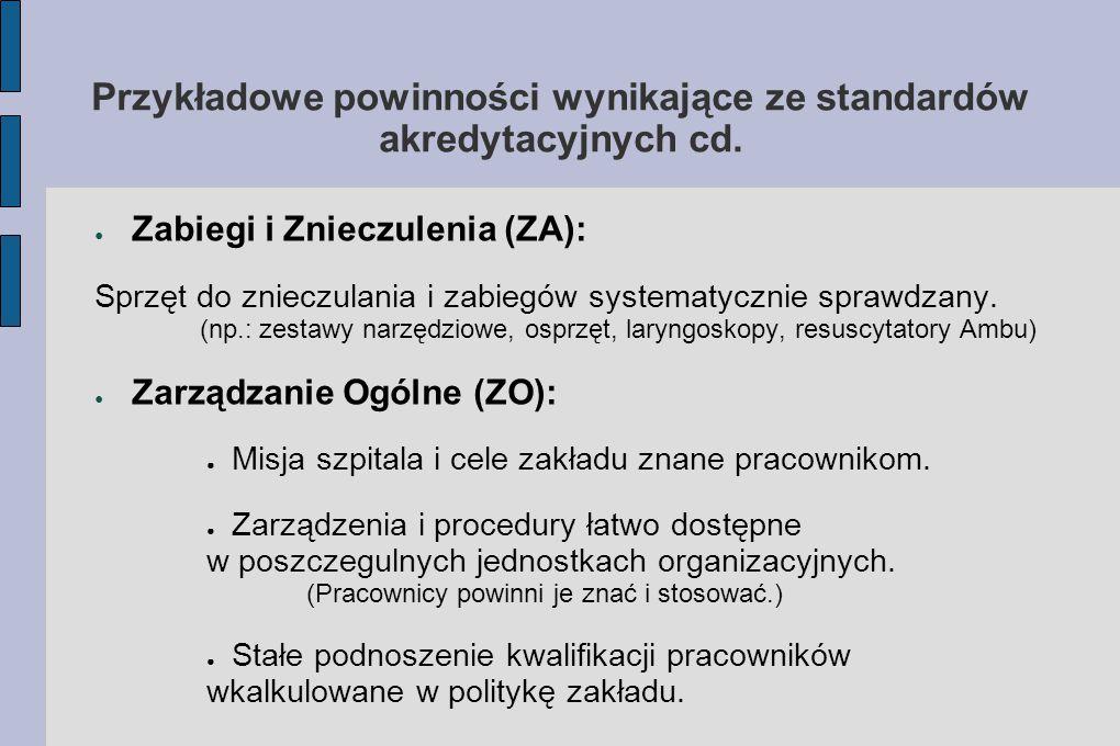 Przykładowe powinności wynikające ze standardów akredytacyjnych cd. ● Zabiegi i Znieczulenia (ZA): Sprzęt do znieczulania i zabiegów systematycznie sp