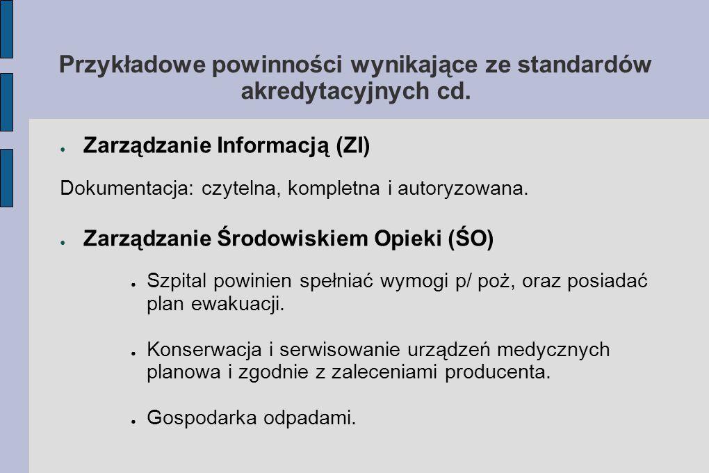 Przykładowe powinności wynikające ze standardów akredytacyjnych cd. ● Zarządzanie Informacją (ZI) Dokumentacja: czytelna, kompletna i autoryzowana. ●
