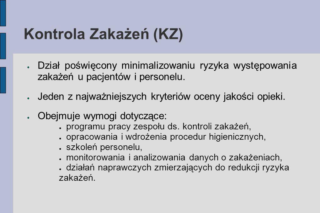 Kontrola Zakażeń (KZ) ● Dział poświęcony minimalizowaniu ryzyka występowania zakażeń u pacjentów i personelu. ● Jeden z najważniejszych kryteriów ocen
