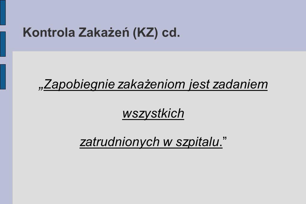 """Kontrola Zakażeń (KZ) cd. """" Zapobiegnie zakażeniom jest zadaniem wszystkich zatrudnionych w szpitalu."""""""
