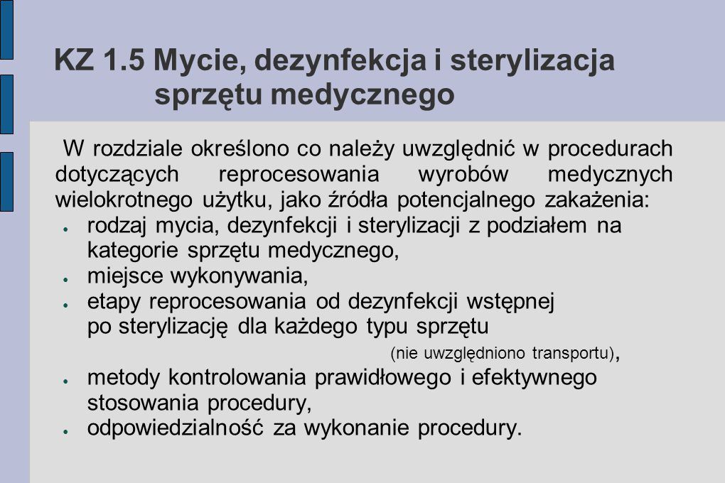KZ 1.5 Mycie, dezynfekcja i sterylizacja sprzętu medycznego W rozdziale określono co należy uwzględnić w procedurach dotyczących reprocesowania wyrobó