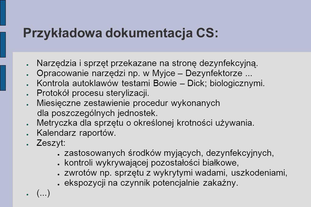 Przykładowa dokumentacja CS: ● Narzędzia i sprzęt przekazane na stronę dezynfekcyjną. ● Opracowanie narzędzi np. w Myjce – Dezynfektorze... ● Kontrola