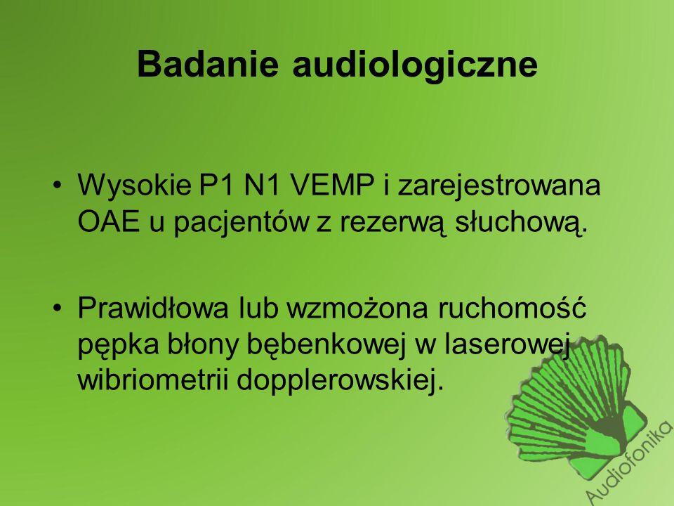 Badanie audiologiczne Wysokie P1 N1 VEMP i zarejestrowana OAE u pacjentów z rezerwą słuchową.
