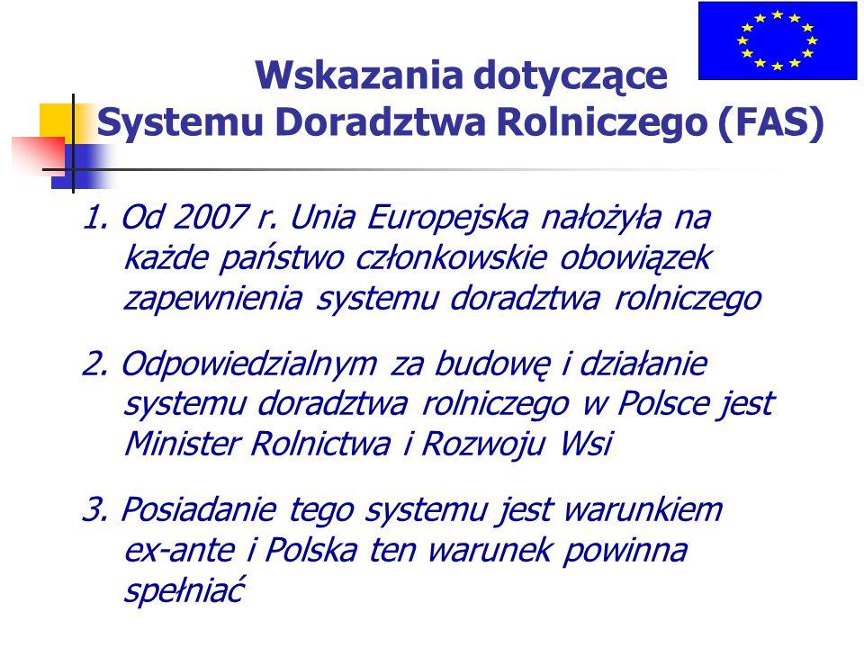 Wskazania dotyczące Systemu Doradztwa Rolniczego (FAS) 1. Od 2007 r. Unia Europejska nałożyła na każde państwo członkowskie obowiązek zapewnienia syst