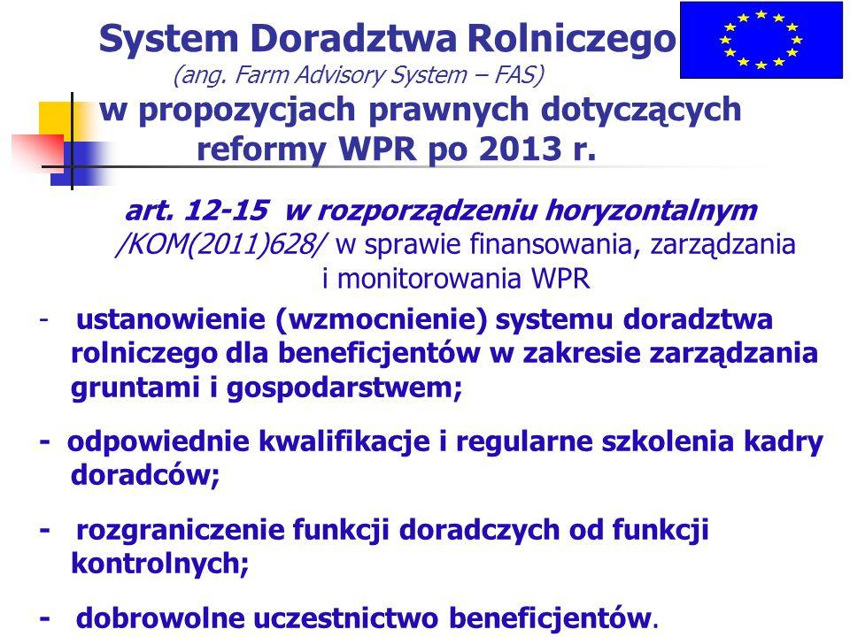 System Doradztwa Rolniczego (ang. Farm Advisory System – FAS) w propozycjach prawnych dotyczących reformy WPR po 2013 r. art. 12-15 w rozporządzeniu h