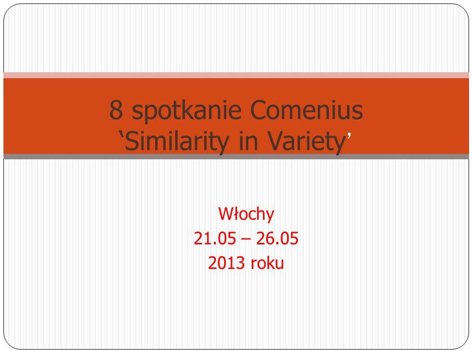 Włochy 21.05 – 26.05 2013 roku 8 spotkanie Comenius 'Similarity in Variety '