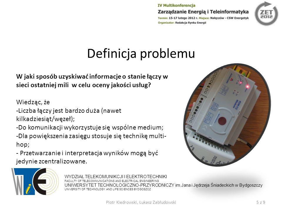 Definicja problemu 5 z 9Piotr Kiedrowski, Łukasz Zabłudowski WYDZIAŁ TELEKOMUNIKCJI I ELEKTROTECHNIKI FACULTY OF TELECOMMUNICATIONS AND ELECTRICAL ENGINEERING UNIWERSYTET TECHNOLOGICZNO-PRZYRODNICZY im.Jana i Jędrzeja Śniadeckich w Bydgoszczy UNIVERSITY OF TECHNOLOGY AND LIFE SCIENCES BYDGOSZCZ W jaki sposób uzyskiwać informacje o stanie łączy w sieci ostatniej mili w celu oceny jakości usług.