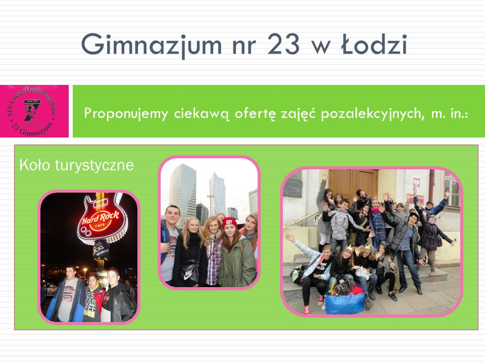 Proponujemy ciekawą ofertę zajęć pozalekcyjnych, m. in.: Gimnazjum nr 23 w Łodzi Koło turystyczne