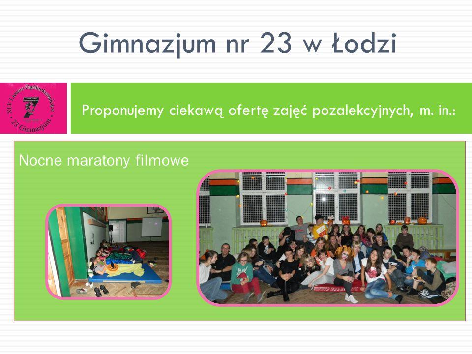 Proponujemy ciekawą ofertę zajęć pozalekcyjnych, m. in.: Gimnazjum nr 23 w Łodzi Nocne maratony filmowe