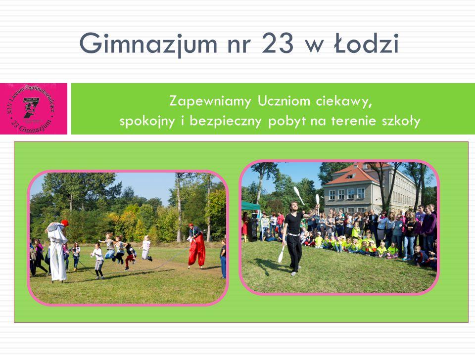 Zapewniamy Uczniom ciekawy, spokojny i bezpieczny pobyt na terenie szkoły Gimnazjum nr 23 w Łodzi